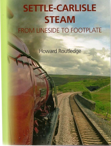 Settle - Carlisle Steam: From Lineside To Footplate by Howard Routledge [Book]